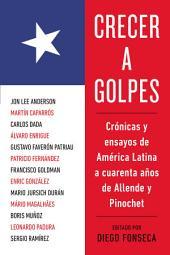 Crecer a golpes: Crónicas y ensayos de América Latina a 40 años de Allende y Pinochet