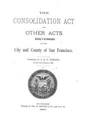The Consolidation Act and Other Acts Relating to the Government of the City and County of San Francisco