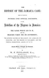 The History of the Jamaica Case: Being an Account, Founded Upon Official Documents, of the Rebellion of the Negroes in Jamaica ... Second Edition, Enlarged and Corrected