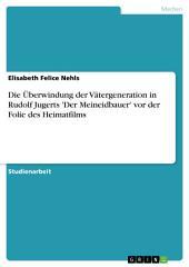 Die Überwindung der Vätergeneration in Rudolf Jugerts 'Der Meineidbauer' vor der Folie des Heimatfilms
