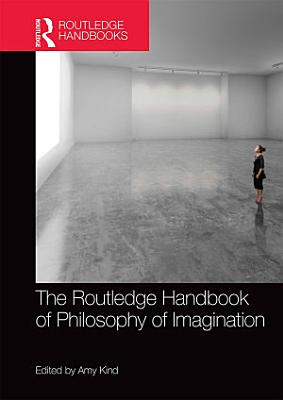 The Routledge Handbook of Philosophy of Imagination PDF
