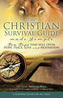 The Christian Survival Guide Made Simple  Ten Tips that Will Offer Hope  Peace  Love and Motivation PDF