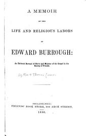 A Memoir of the Life and Religious Labors of Edward Burrough: An Eminent Servant of Christ and Minister of the Gospel in The Society of Friends