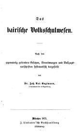 Das bairische Volkschulwesen: Nach den gegenwärtig geltenden Gesetzen, Verordnungen und Vollzugs vorschriften systematisch dargestellt