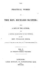 The Practical Works of Richard Baxter: with a Life of the Author and a Critical Examination of His Writings by William Orme: Volume 5
