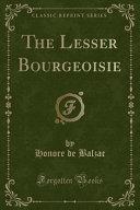 The Lesser Bourgeoisie  Classic Reprint  PDF