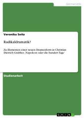 Radikaldramatik?: Zu Elementen einer neuen Dramenform in Christian Dietrich Grabbes 'Napoleon oder die hundert Tage'