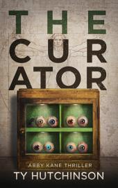 The Curator: Abby Kane FBI Thriller - SG Trilogy #2