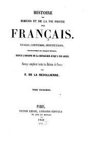Histoire des moeurs et de la vie privée des Français: usages, coutumes, institutions, physionomie de chaque époque, depuis l'origine de la monarchie jusqu'à nos jours, Volume3