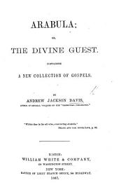 Arabula; or, the Divine guest. Containing a new collection of gospels