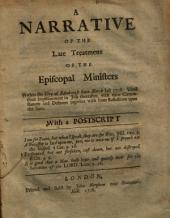 A Narrative of the Late Treatment of the Episcopal Ministers Within the City of Edinburgh Since March Last 1798: Until Their Imprisonment in July Therafter, with Their Circumstances and Defences Together with Some Reflections Upon the Same ; with a Postscript