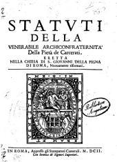 Statuti della venerabile Archiconfraternita della pietà de carcerati. Eretta nella chiesa di S. Giouanni della Pigna di Roma, nuouamente riformati: Volume 103