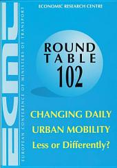 ECMT Round Tables Changing Daily Urban Mobility Report of the One-Hundred and Second Round Table on Transport Economics Held in Paris on 9-19 May 1996: Report of the One-Hundred and Second Round Table on Transport Economics Held in Paris on 9-19 May 1996
