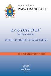 Carta Encíclica Laudato Si: Louvado Sejas