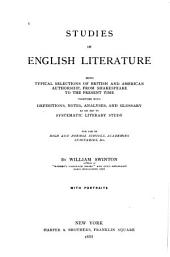 Studies in English Literature: Being Typical Selections of British and American Authorship, from Shakespeare to the Present Time with Definitions, Notes, Analyses, and Glossary as an Aid to Systematic Literary Study