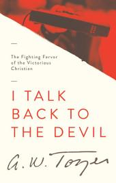 I Talk Back to the Devil: The Fighting Fervor of the Victorious Christian
