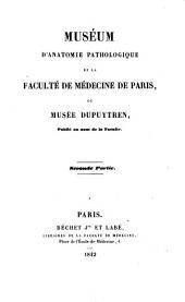 Muséum d'anatomie pathologique de la Faculté de Médecine de Paris, ou Musée Dupuytren: Volume2