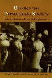 Beyond the Persecuting Society: Religious Toleration Before the Enlightenment