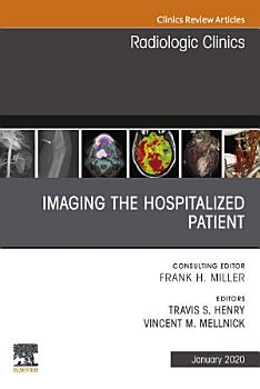 Imaging the ICU Patient or Hospitalized Patient  An Issue of Radiologic Clinics of North America  E Book PDF