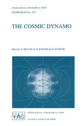 The Cosmic Dynamo: Proceedings of the 157th Symposium of the International Astronomical Union, Held in Potsdam, Germany, September 7–11, 1992