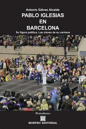 Pablo Iglesias en Barcelona: Su figura política. Las claves de su carisma
