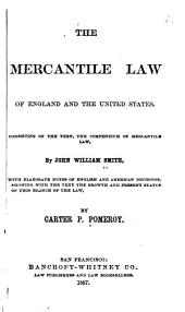 The Mercantile Law of England and the United States: Consisting of the Text, the Compendium of Mercantile Law