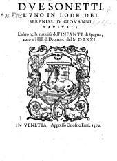 Due Sonetti L'Uno In Lode Del ... D. Giovanni d'Austria, L'altro nella nativita dell'Infante di Spagna, nato a'IIII. di Decemb. del 1571