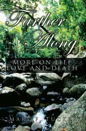 Farther Along: More on Life, Love and Death
