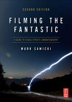 Filming the Fantastic  A Guide to Visual Effects Cinematography PDF