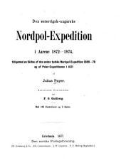 Den osterrigsk-ungarske Nordpol-Expedition i Aarene 1872-1874 tilligemed en Skitse af den anden tydske Nordpol-Expedition 1869-70 og af Polar-Expeditionen i 1871