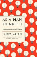 As a Man Thinketh  The Complete Original Edition PDF