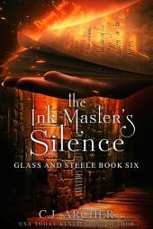 The Ink Master's Silence: Book 6 of the Glass and Steele series