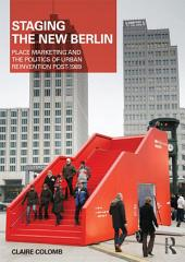 Staging the New Berlin: Place Marketing and the Politics of Urban Reinvention Post-1989