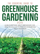 THE ESSENTIAL GUIDE TO GREENHOUSE GARDENING 2021