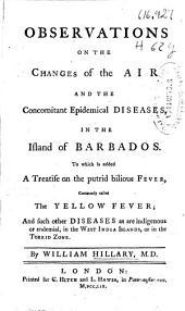 Observations on the Changes of the Air and the Concomitant Epidemical Diseases in the Island of Barbados: To which is Added a Treatise on the Putrid Bilious Fever, Commonly Called the Yellow Fever