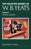 The Collected Works of W B  Yeats Vol  V  Later Essays PDF