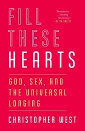 Fill These Hearts: God, Sex, and the Universal Longing
