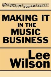 Making It in the Music Business: The Business and Legal Guide for Songwriters and Performers