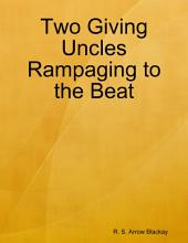 Two Giving Uncles Rampaging to the Beat