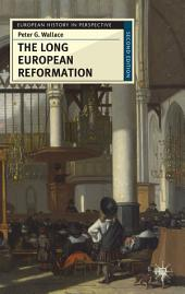 The Long European Reformation: Religion, Political Conflict, and the Search for Conformity, 1350-1750, Edition 2