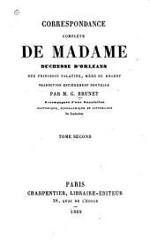 Correspondance complète de Madame duchesse d'Orléans née Princesse Palatine, mère du régent: Volume2