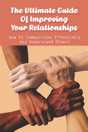 The Ultimate Guide Of Improving Your Relationships