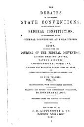 The debates in the several state conventions on the adoption of the Federal Constitution: as recommended by the general convention at Philadelphia in 1787. Together with the journal of the Federal convention, Luther Martin's letter, Yates's minutes, Congressional opinions, Virginia and Kentucky resolutions of '98-'99, and other illustrations of the Constitution, Volume 3