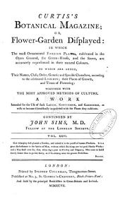 Curtis's Botanical Magazine, Or, Flower-garden Displayed: In which the Most Ornamental Foreign Plants, Cultivated in the Open Ground, the Green-house, and the Stove, are Accurately Represented in Their Natural Colours ..., Volume 26
