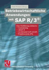Betriebswirtschaftliche Anwendungen mit SAP R/3®: Eine Einführung inklusive Customizing, ABAP/4, Accelerated SAP (ASAP), Projektsystem (PS)