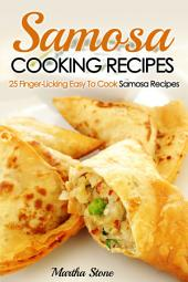Samosa Cooking Recipes: 25 Finger-Licking Easy To Cook Samosa Recipes
