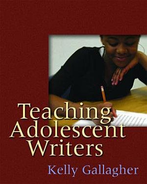 Teaching Adolescent Writers