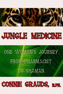 Jungle Medicine  One Woman s Journey from Pharmacist to Shaman