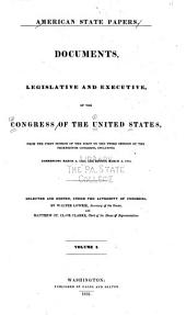 American State Papers: Documents, Legislative and Executive, of the Congress of the United States ..., Part 1, Volume 1
