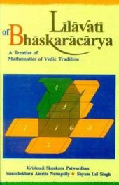 Līlāvatī of Bhāskarācārya: A Treatise of Mathematics of Vedic Tradition : with Rationale in Terms of Modern Mathematics Largely Based on N.H. Phadke's Marāthī Translation of Līlāvatī